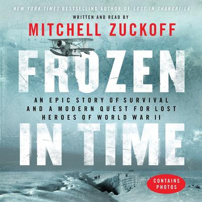 Frozen in Time: An Epic Story of Survival and a Modern Quest for Lost Heroes of World War II Audiobook, by