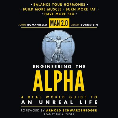 Man 2.0 Engineering the Alpha: A Real World Guide to an Unreal Life: Build More Muscle. Burn More Fat. Have More Sex Audiobook, by John Romaniello
