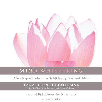 Mind Whispering: A New Map to Freedom from Self-Defeating Emotional Habits Audiobook, by Tara Bennett-Goleman