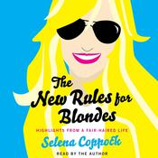 The New Rules for Blondes: Highlights from a Fair-Haired Life Audiobook, by Selena Coppock