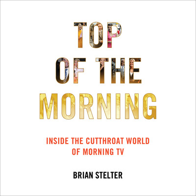 Top of the Morning: Inside the Cutthroat World of Morning TV Audiobook, by Brian Stelter