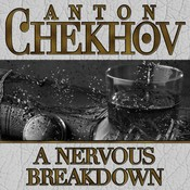 A Nervous Breakdown Audiobook, by Anton Chekhov