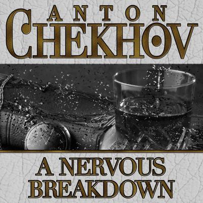 A Nervous Breakdown Audiobook, by Anton Chekhov