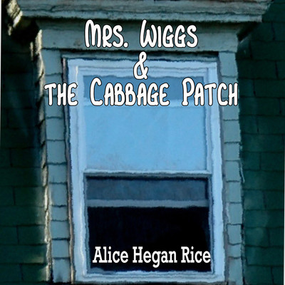 Mrs. Wiggs and the Cabbage Patch Audiobook, by Alice Hegan Rice