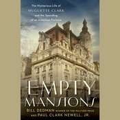 Empty Mansions: The Mysterious Life of Huguette Clark and the Spending of a Great American Fortune Audiobook, by Bill Dedman