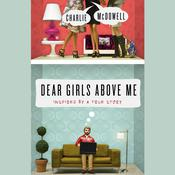 Dear Girls Above Me, by Charlie McDowell