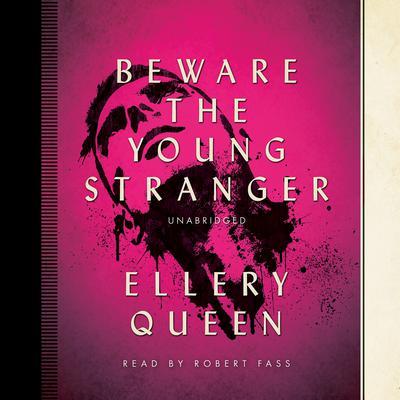 Beware the Young Stranger Audiobook, by Ellery Queen