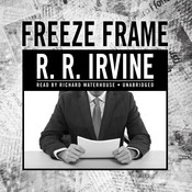 Freeze Frame: A Novel Audiobook, by Robert R. Irvine