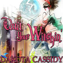 Quit Your Witchin' Audiobook, by Dakota Cassidy