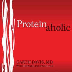 Proteinaholic: How Our Obsession With Meat Is Killing Us and What We Can Do About It Audiobook, by Garth Davis