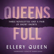 Queens Full: Three Novelettes and a Pair of Short Shorts Audiobook, by Ellery Queen