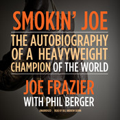 Smokin' Joe: The Autobiography of a Heavyweight Champion of the World, Smokin' Joe Frazier Audiobook, by Joe Frazier, Phil Berger