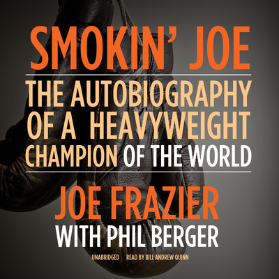 Smokin' Joe: The Autobiography of a Heavyweight Champion of the World, Smokin' Joe Frazier Audiobook, by Joe Frazier