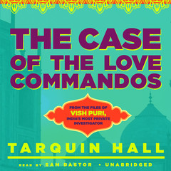The Case of the Love Commandos: From the Files of Vish Puri, India's Most Private Investigator Audiobook, by Tarquin Hall