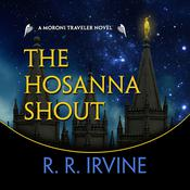 The Hosanna Shout: A Moroni Traveler Novel Audiobook, by Robert R. Irvine