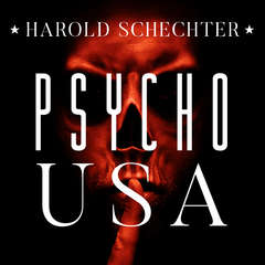 Psycho USA: Famous American Killers You Never Heard Of Audiobook, by Harold Schechter