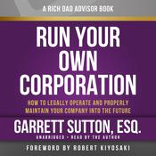 Rich Dad Advisors: Run Your Own Corporation: How to Legally Operate and Properly Maintain Your Company into the Future Audiobook, by Garrett Sutton