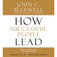 How Successful People Lead: Taking Your Influence to the Next Level Audiobook, by John C. Maxwell