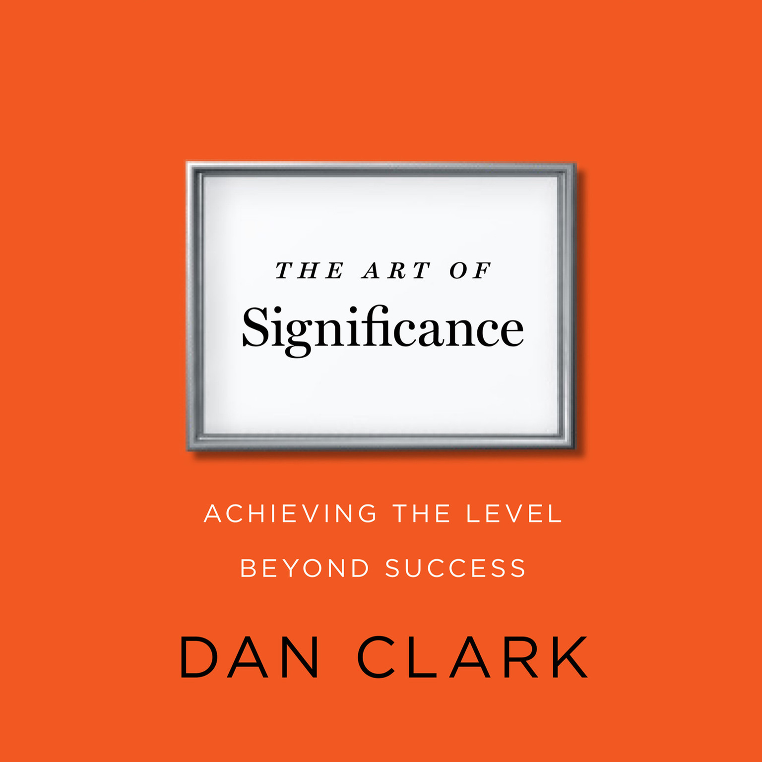 Printable The Art of Significance: Achieving The Level Beyond Success Audiobook Cover Art