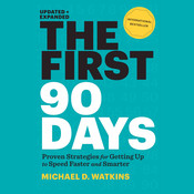 The First 90 Days, Updated and Expanded: Proven Strategies for Getting Up to Speed Faster and Smarter, by Michael D. Watkins