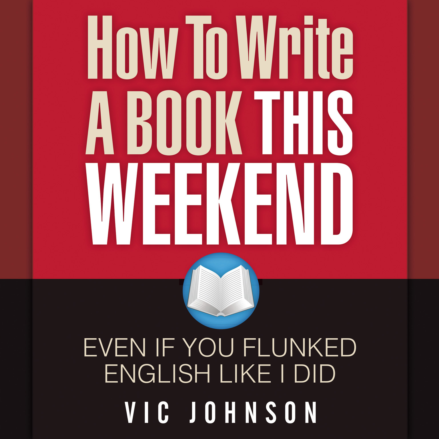 Printable How to Write a Book This Weekend, Even If You Flunked English Like I Did Audiobook Cover Art
