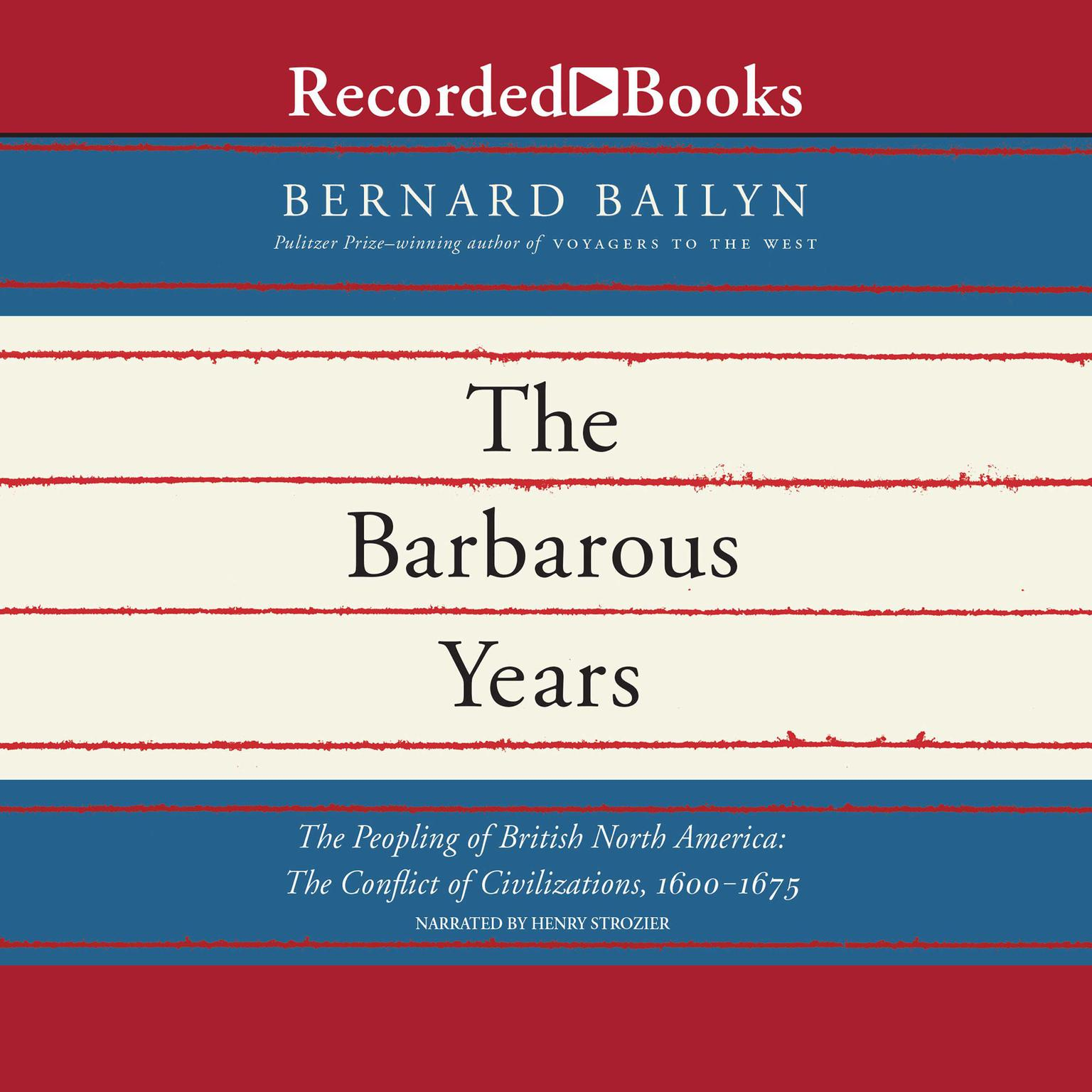 Printable The Barbarous Years: The Peopling of British North America: The Conflict of Civilizations, 1600–1675 Audiobook Cover Art