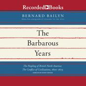 The Barbarous Years: The Peopling of British North America: The Conflict of Civilizations, 1600–1675, by Bernard Bailyn