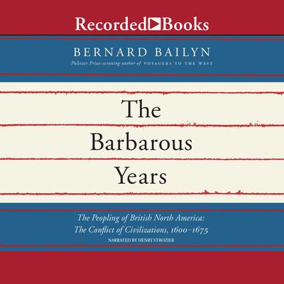 The Barbarous Years: The Peopling of British North America: The Conflict of Civilizations, 1600–1675 Audiobook, by Bernard Bailyn