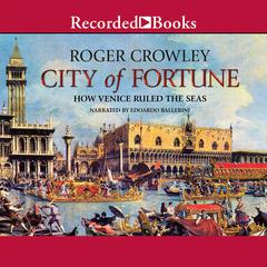 City of Fortune: How Venice Ruled the Seas Audiobook, by Roger Crowley