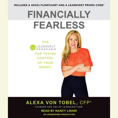 Financially Fearless: The LearnVest Program for Taking Control of Your Money Audiobook, by Alexa von Tobel