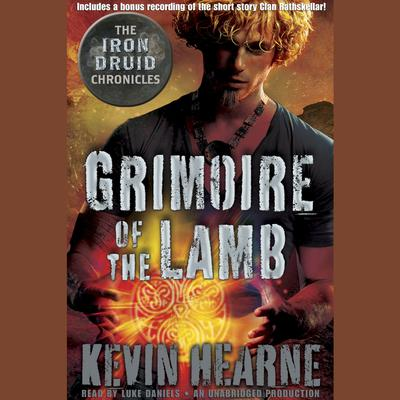 Grimoire of the Lamb: An Iron Druid Chronicles Novella Audiobook, by