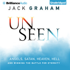 Unseen: Angels, Satan, Heaven, Hell, and Winning the Battle for Eternity Audiobook, by Jack Graham