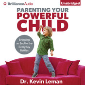 Parenting Your Powerful Child: Bringing an End to the Everyday Battles, by Kevin Leman