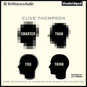 Smarter Than You Think: How Technology Is Changing Our Minds for the Better, by Clive Thompson