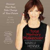 Total Memory Makeover: Uncover Your Past, Take Charge of Your Future Audiobook, by Marilu Henner