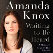 Waiting to Be Heard: A Memoir Audiobook, by Amanda Knox
