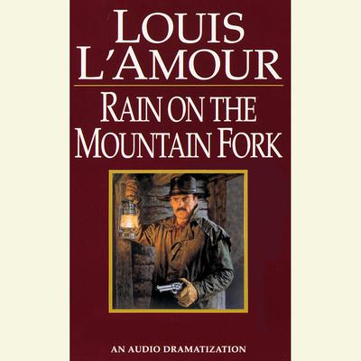 A Ranger Rides to Town/Rain on the Mountain Fork/Down Sonora Way Audiobook, by