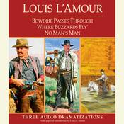 Bowdrie Passes Through / Where Buzzards Fly / No Mans Man Audiobook, by Louis L'Amour