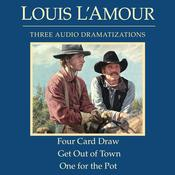 Four Card Draw / Get Out of Town / One for the Pot Audiobook, by Louis L'Amour