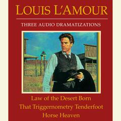 Law of the Desert Born / That Triggernometry Tenderfoot / Horse Heaven Audiobook, by Louis L'Amour