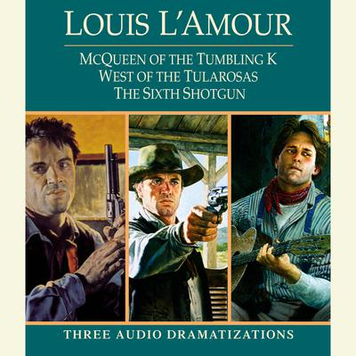 McQueen of the Tumbling K / West of Tularosa / The Sixth Shotgun Audiobook, by Louis L'Amour