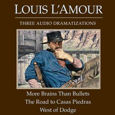 More Brains Than Bullets/The Road to Casas Piedras/West of Dodge Audiobook, by Louis L'Amour