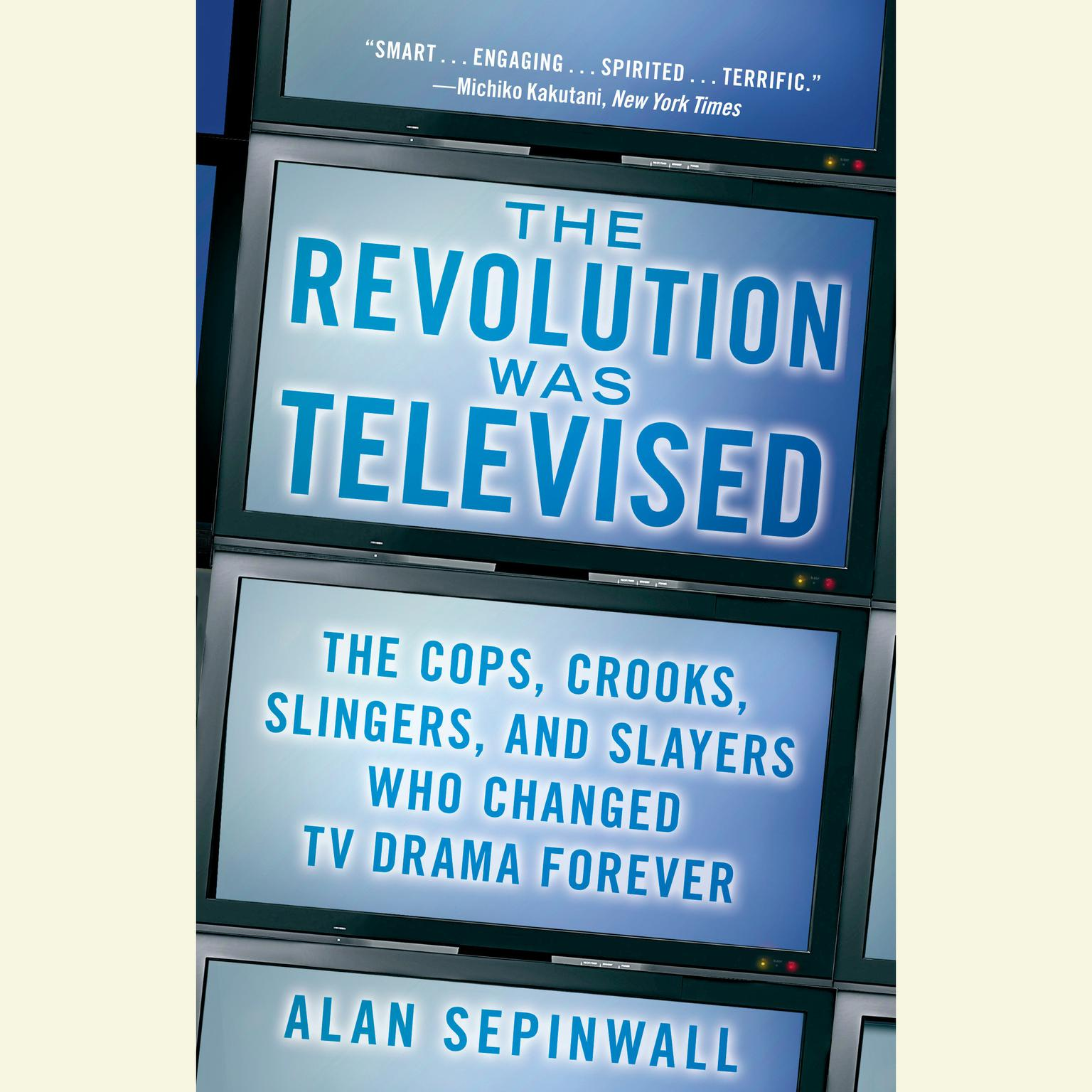 Printable The Revolution Was Televised: The Cops, Crooks, Slingers and Slayers Who Changed TV Drama Forever Audiobook Cover Art
