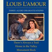 Theres Always a Trail / Home in the Valley / Monument Rock Audiobook, by Louis L'Amour