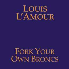 Fork Your Own Broncs Audiobook, by Louis L'Amour