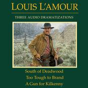South of Deadwood / Too Tough to Brand / A Gun for Kilkenny, by Louis L'Amour, Louis L'Amour