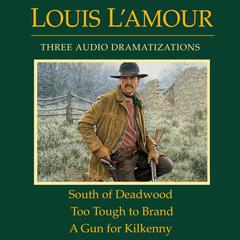 South of Deadwood / Too Tough to Brand / A Gun for Kilkenny Audiobook, by Louis L'Amour