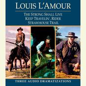 Strong Shall Live / Keep Travelin' Rider / Strawhouse Trail, by Louis L'Amour, Louis L'Amour