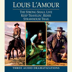 Strong Shall Live / Keep Travelin' Rider / Strawhouse Trail Audiobook, by Louis L'Amour