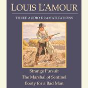 Strange Pursuit / The Marshal of Sentinel / Booty for a Bad Man Audiobook, by Louis L'Amour